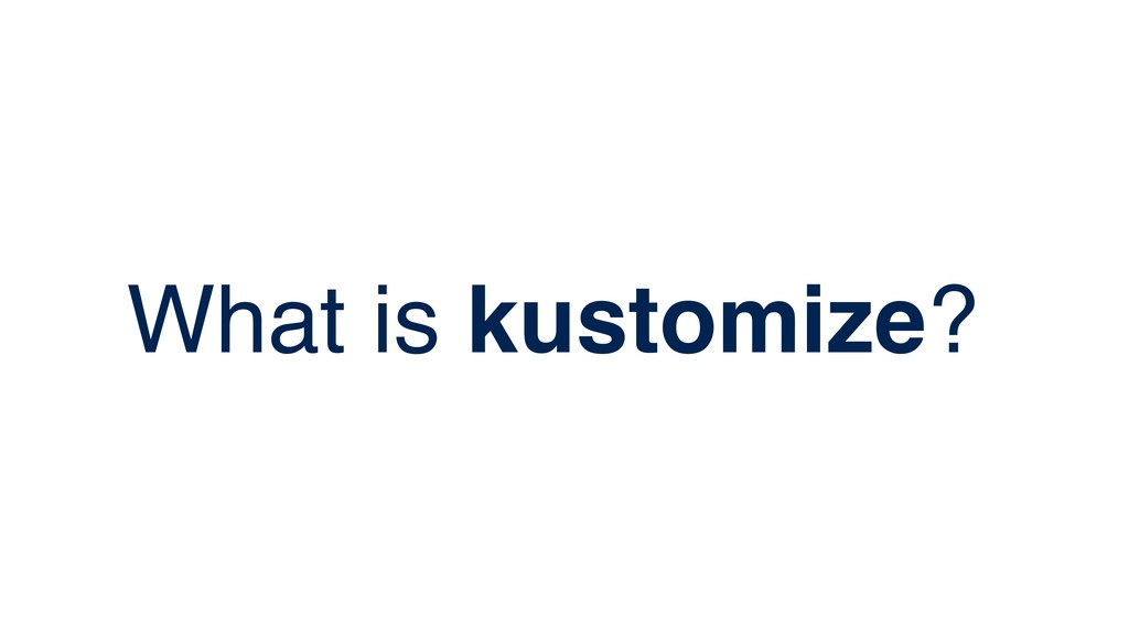 What is kustomize?