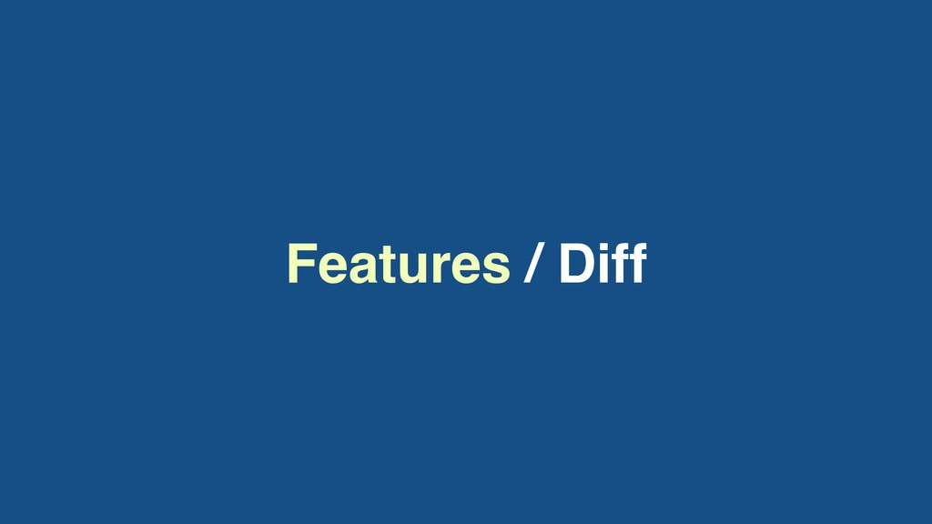 Features / Diff