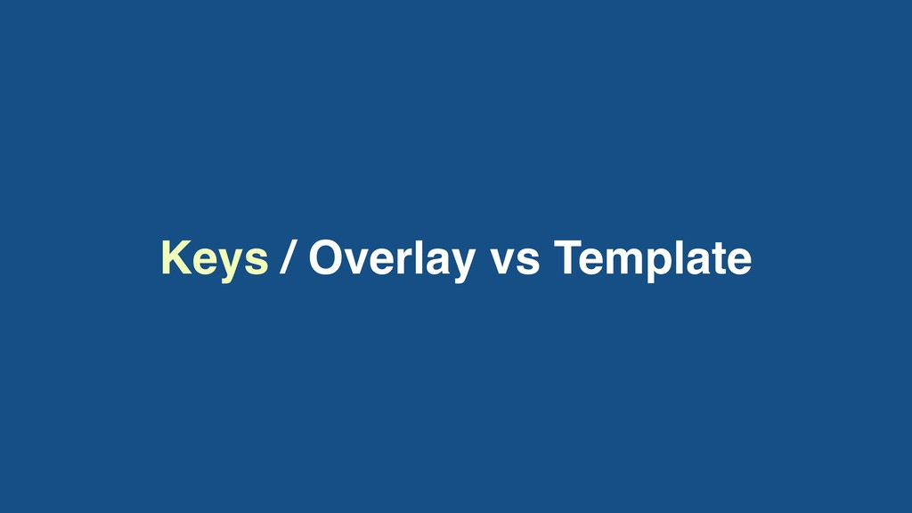 Keys / Overlay vs Template