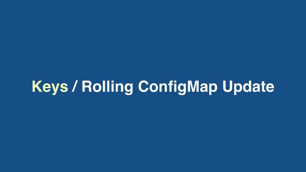 Keys / Rolling ConfigMap Update