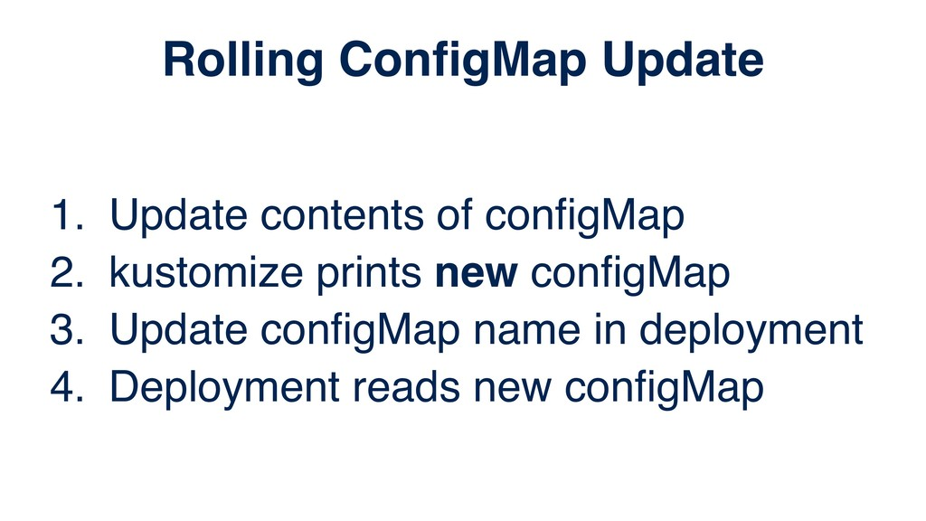 1. Update contents of configMap 2. kustomize pri...