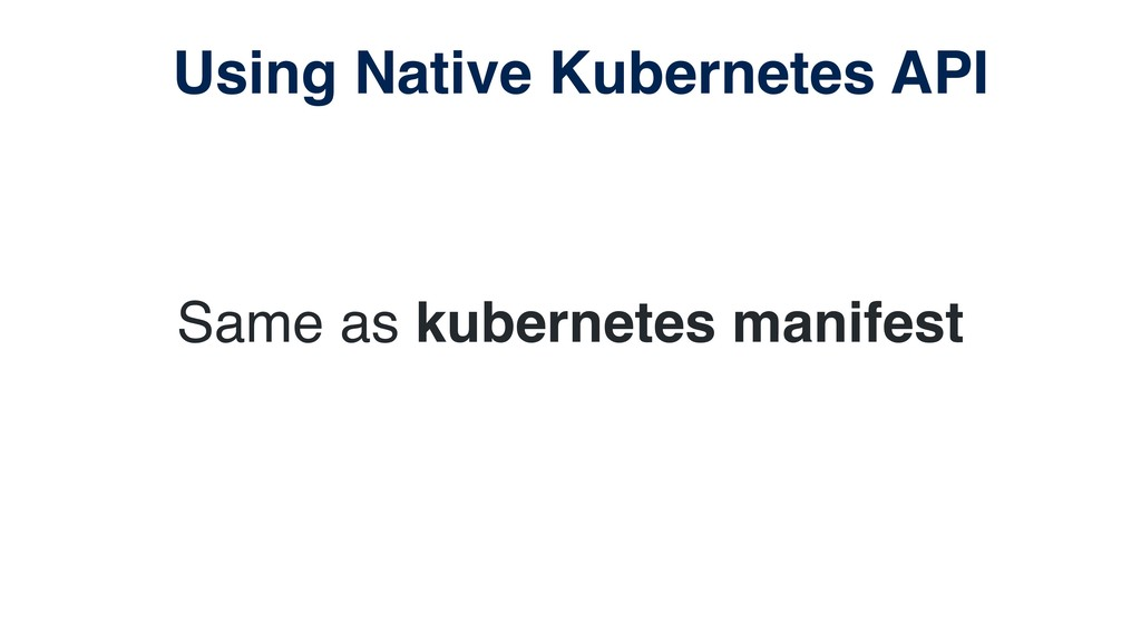 Same as kubernetes manifest Using Native Kubern...
