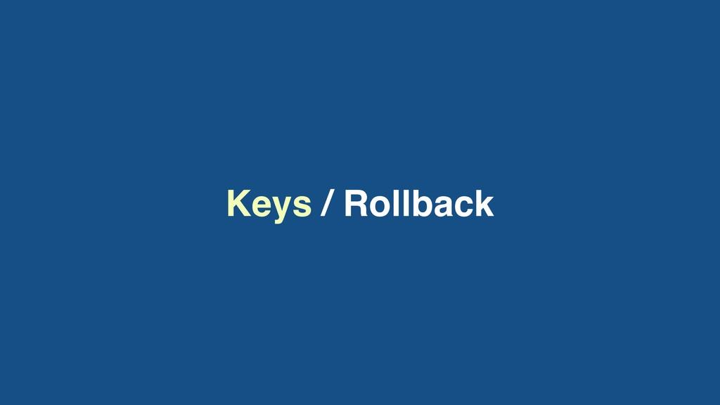 Keys / Rollback