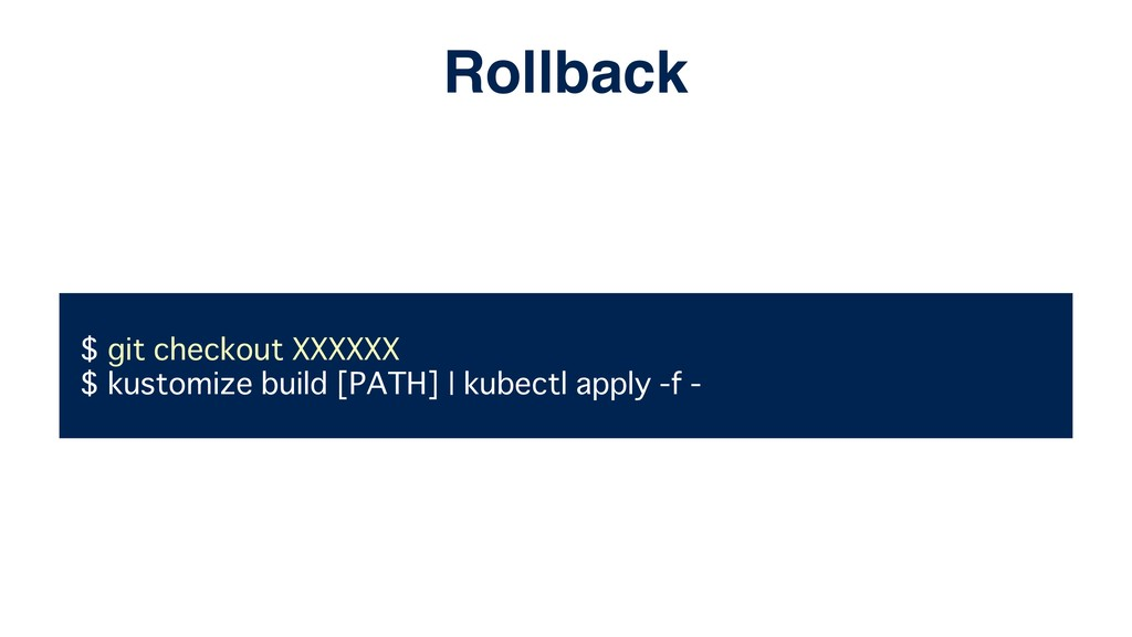 $ git checkout XXXXXX $ kustomize build [PATH] ...