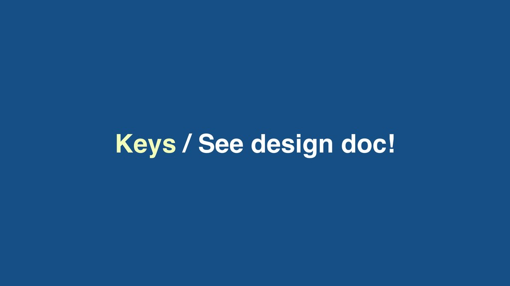 Keys / See design doc!