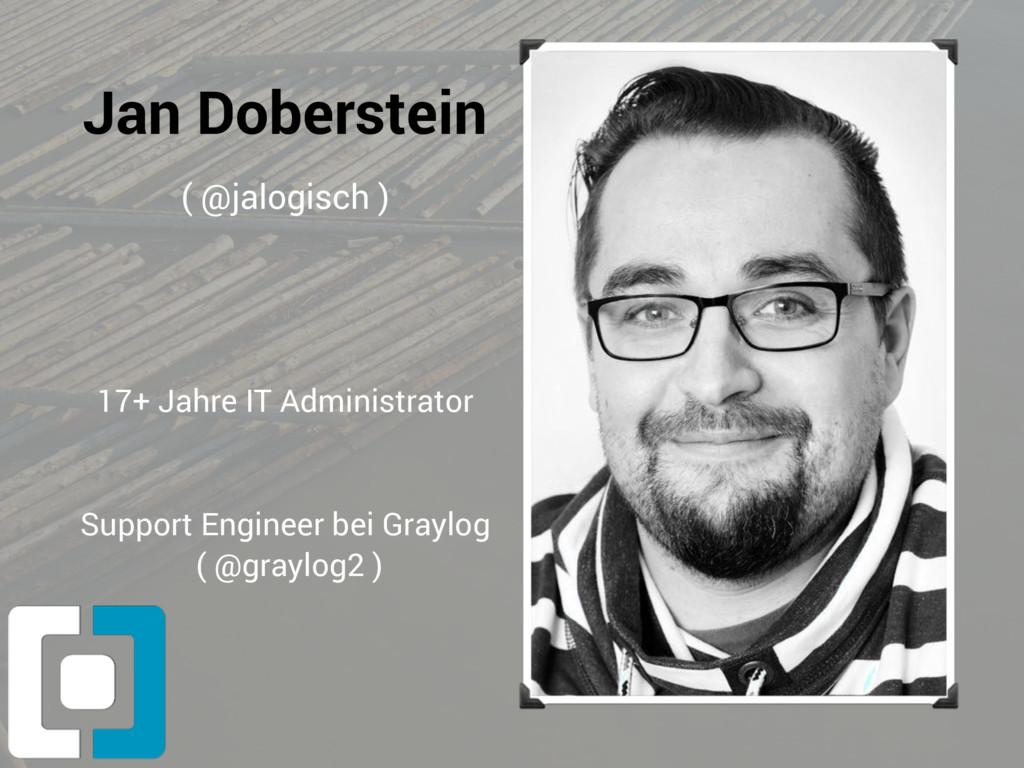 Jan Doberstein ( @jalogisch ) 17+ Jahre IT Admi...