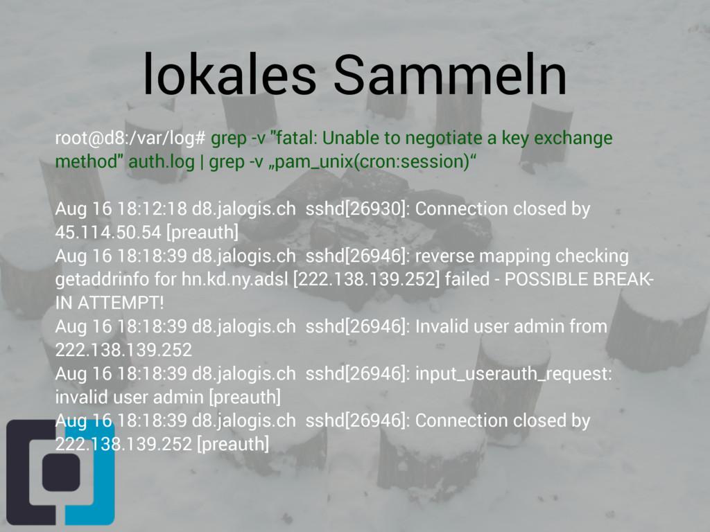 "lokales Sammeln root@d8:/var/log# grep -v ""fata..."
