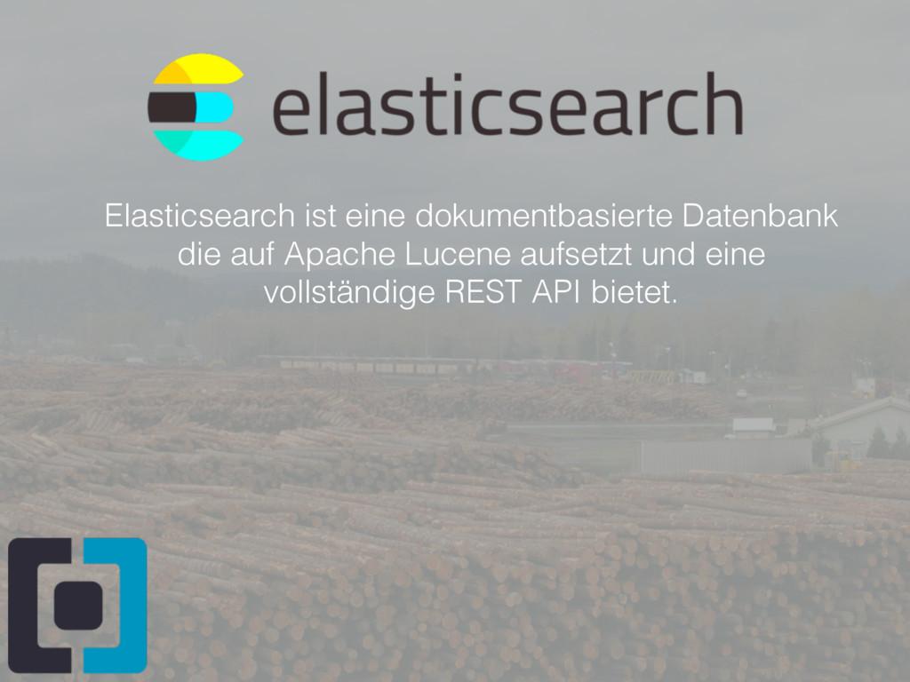 Elasticsearch ist eine dokumentbasierte Datenba...