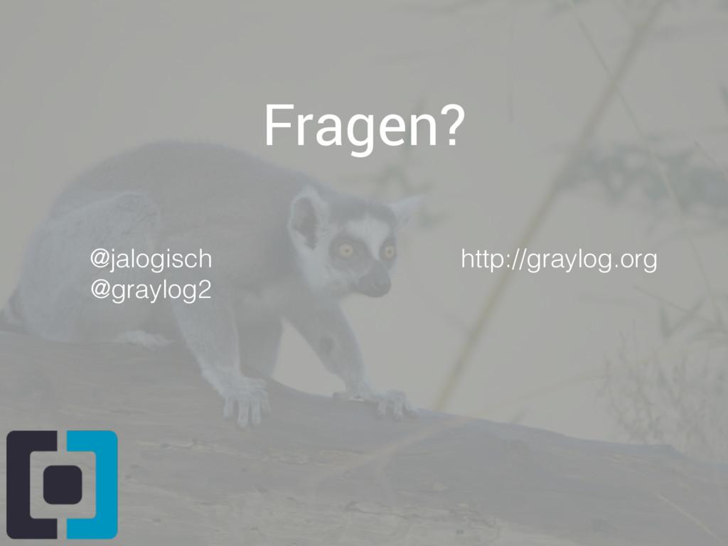 Fragen? @jalogisch @graylog2 http://graylog.org