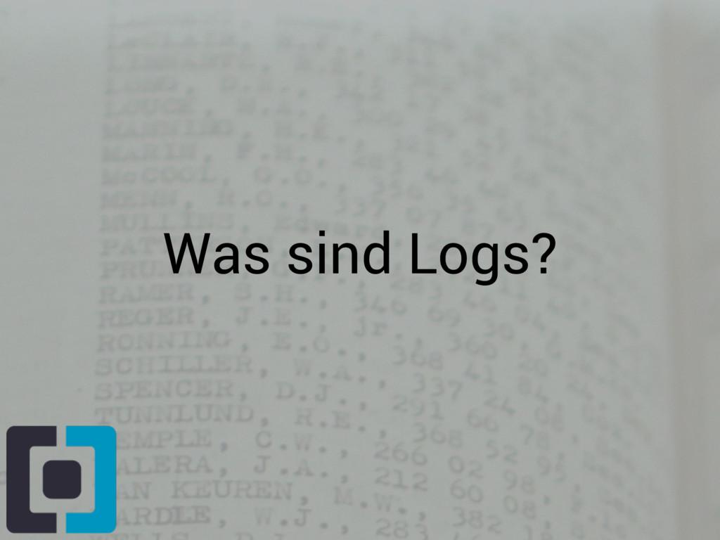 Was sind Logs?
