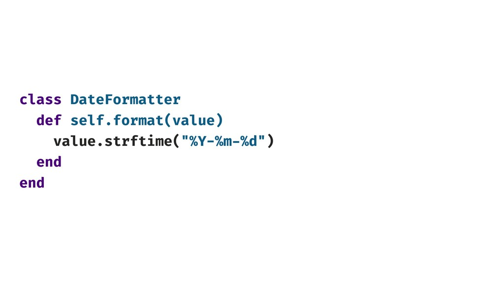 class DateFormatter def self.format(value) valu...