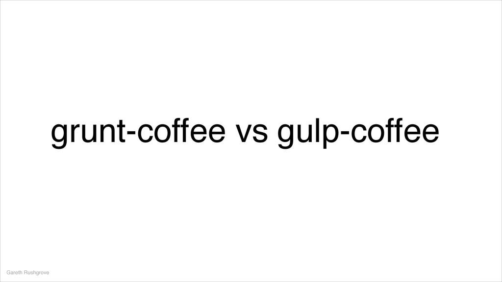 Gareth Rushgrove grunt-coffee vs gulp-coffee