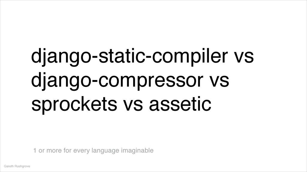 Gareth Rushgrove django-static-compiler vs djan...