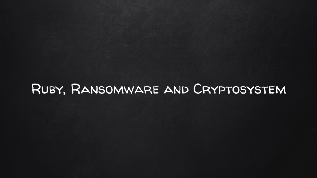 Ruby, Ransomware and Cryptosystem