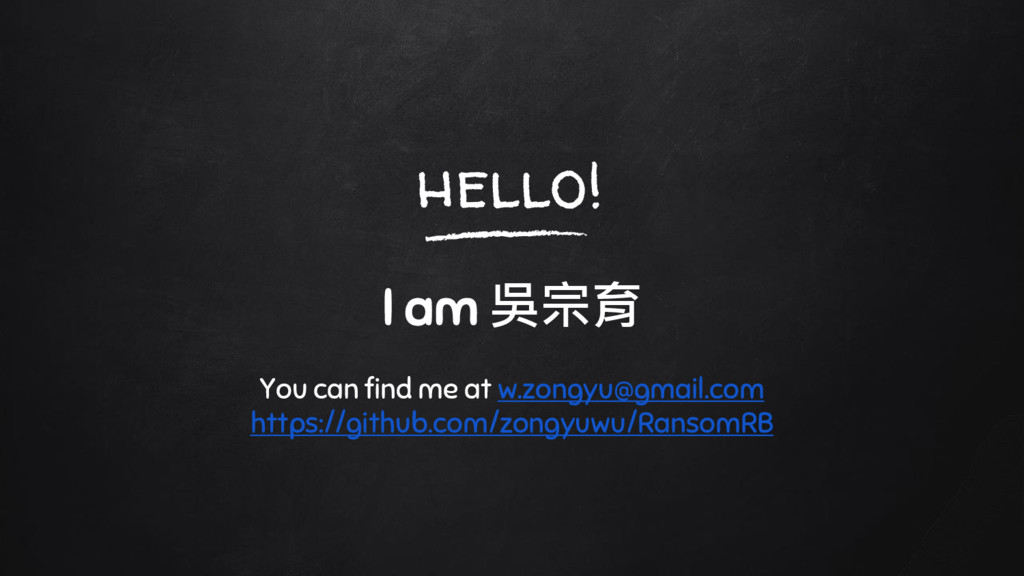 hello! I am 吳宗育 You can find me at w.zongyu@gma...