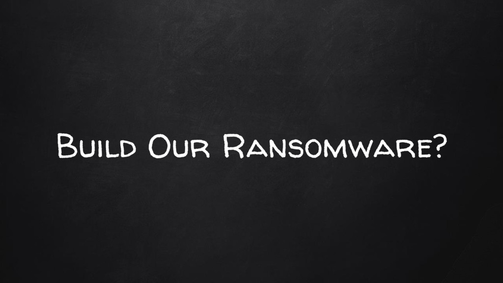 Build Our Ransomware?