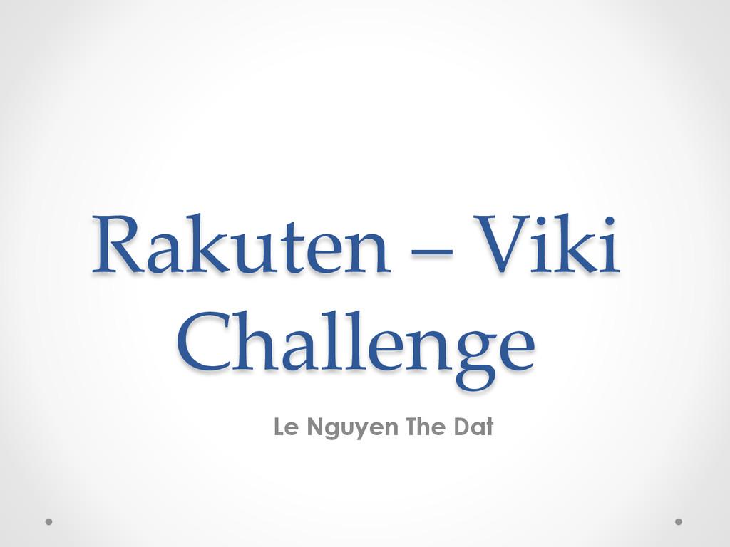 Rakuten – Viki Challenge Le Nguyen The Dat