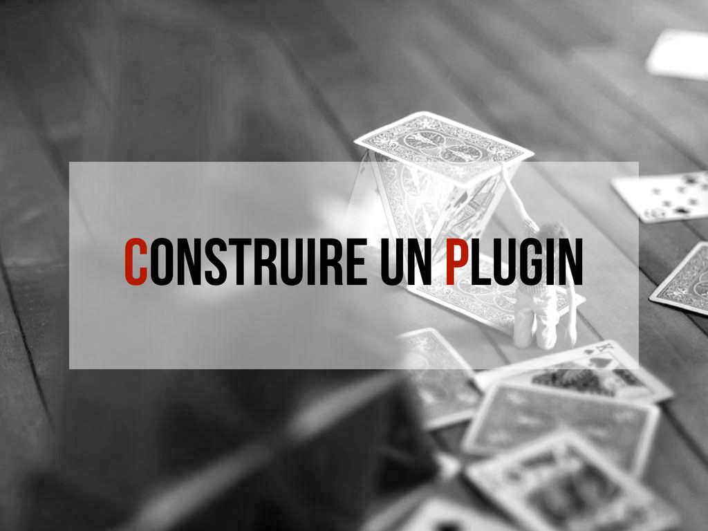 Construire un Plugin