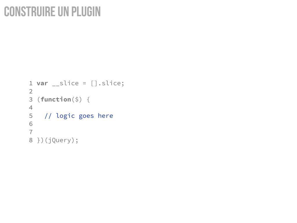 Construire un Plugin 1 var __slice = [].slice; ...
