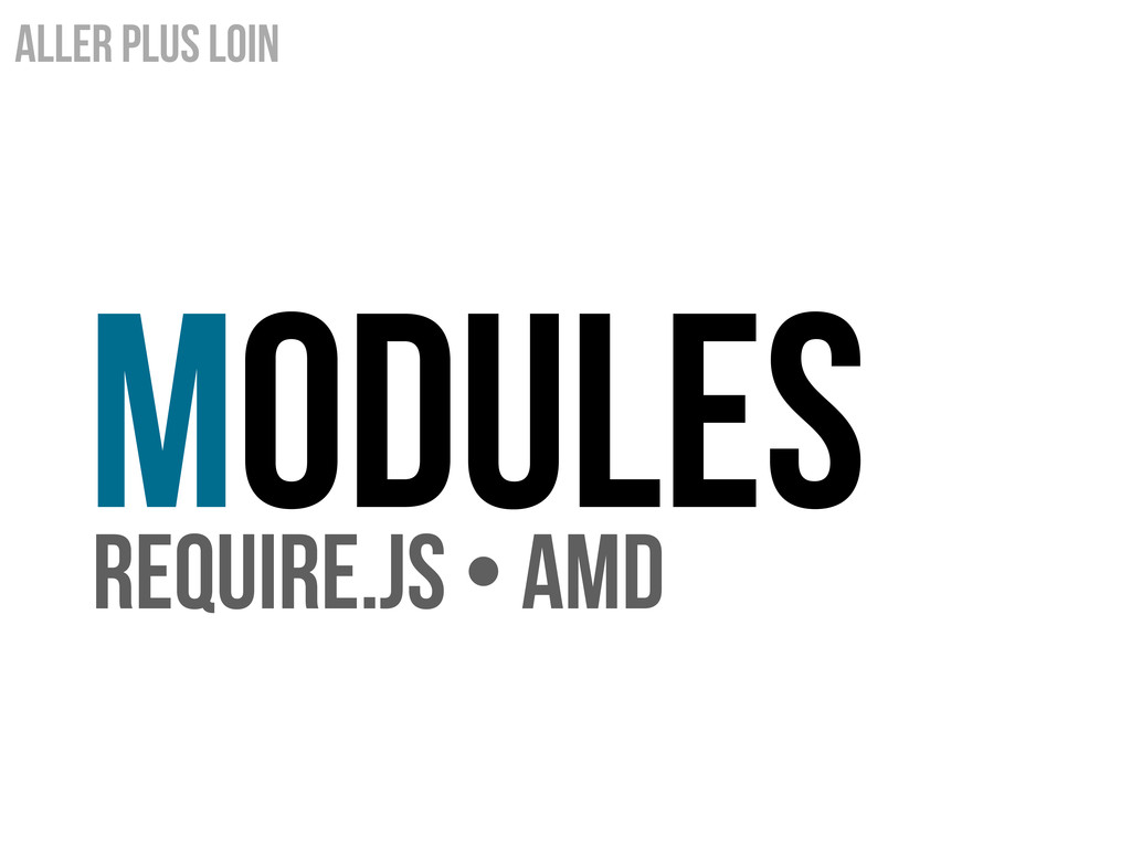 MoDules Aller plus loin Require.js • AMD