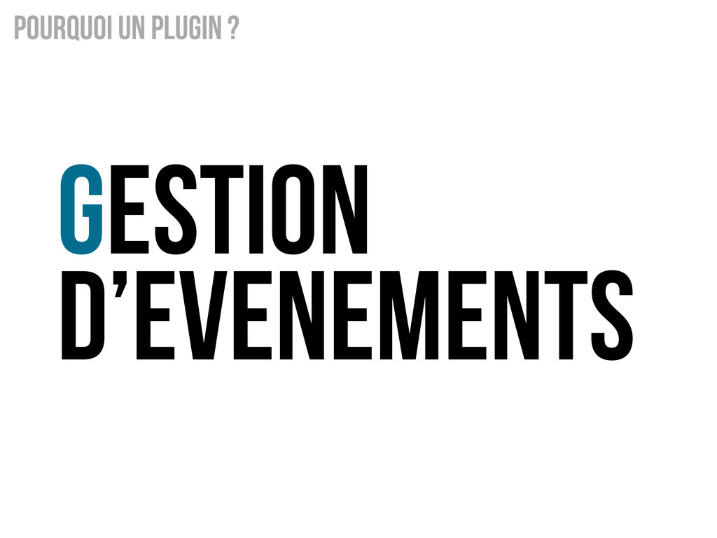 Gestion d'evenements Pourquoi un Plugin ?