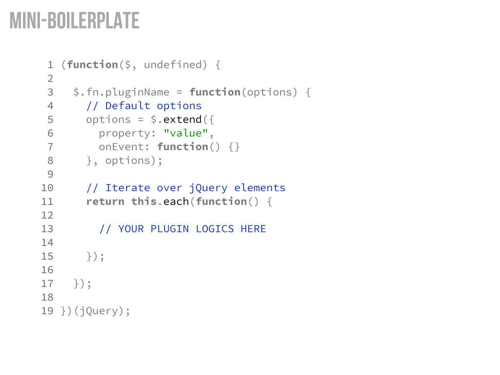Mini-boilerplate 1 (function($, undefined) { 2 ...