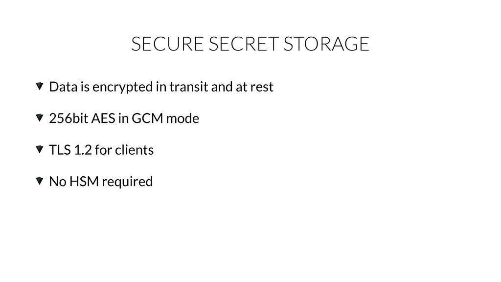 SECURE SECRET STORAGE Data is encrypted in tran...
