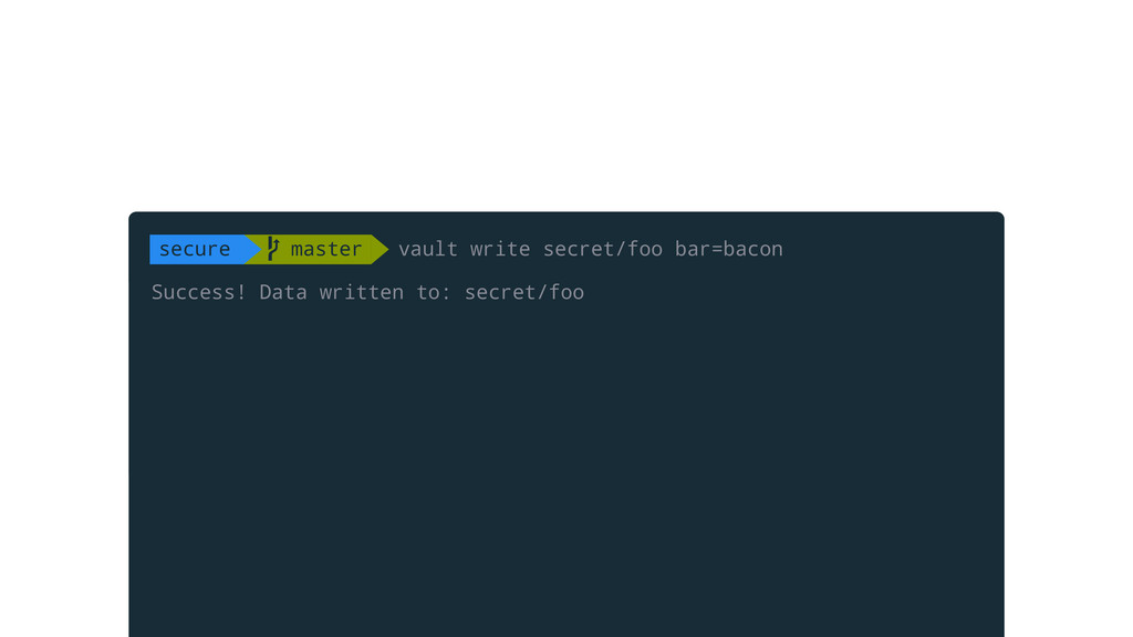 Success! Data written to: secret/foo secure  m...