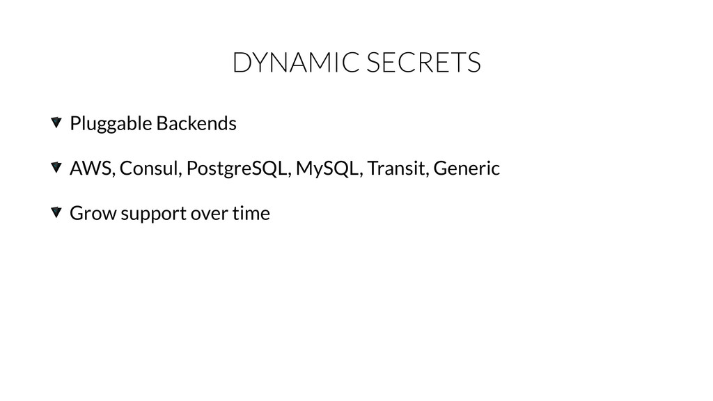 DYNAMIC SECRETS Pluggable Backends AWS, Consul,...