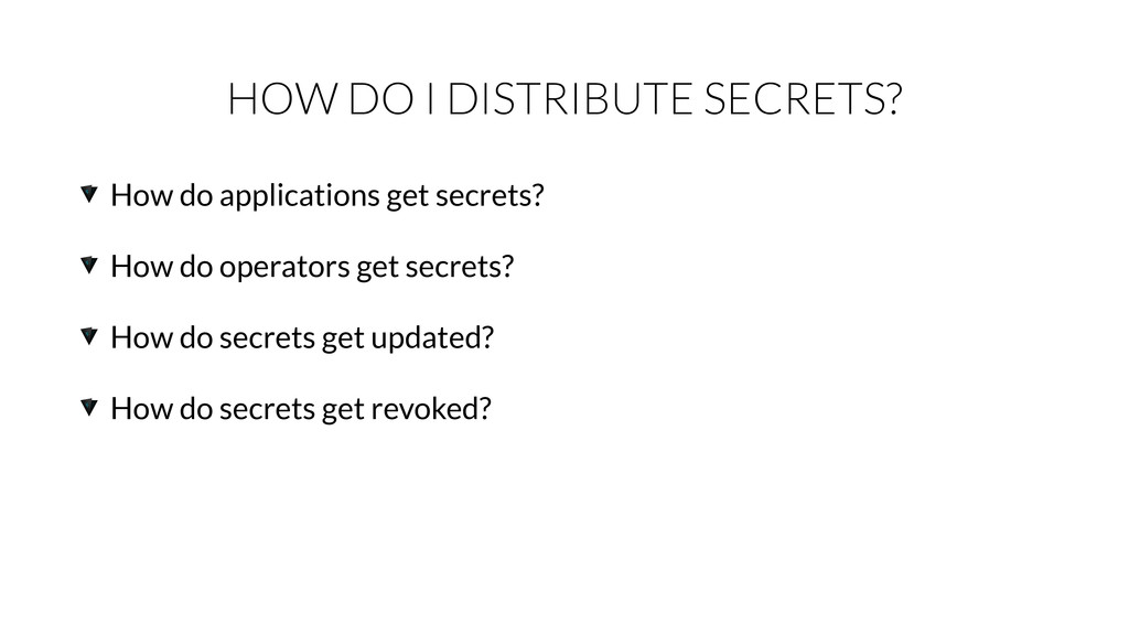 HOW DO I DISTRIBUTE SECRETS? How do application...
