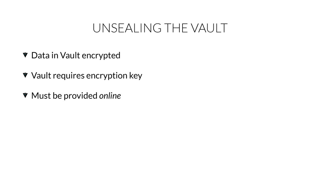 UNSEALING THE VAULT Data in Vault encrypted Vau...