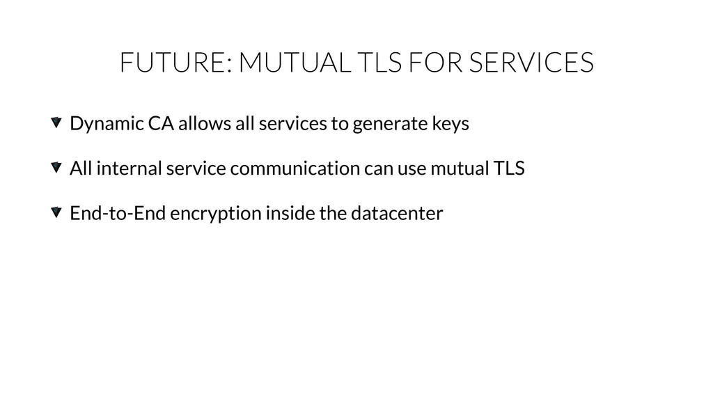 FUTURE: MUTUAL TLS FOR SERVICES Dynamic CA allo...