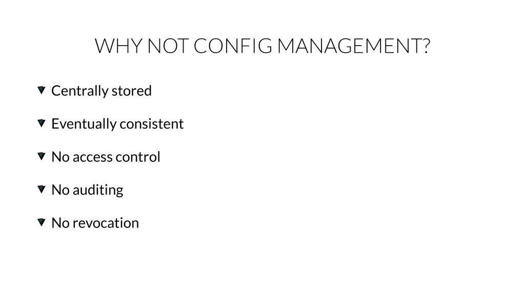 WHY NOT CONFIG MANAGEMENT? Centrally stored Eve...