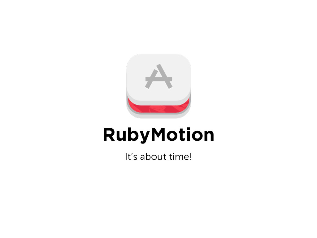 RubyMotion It's about time!