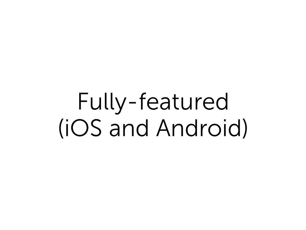 Fully-featured (iOS and Android)