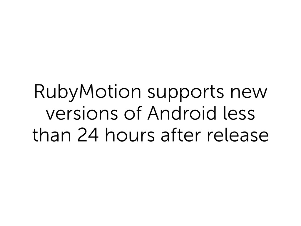 RubyMotion supports new versions of Android les...
