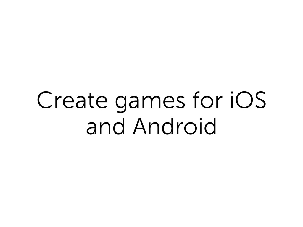 Create games for iOS and Android