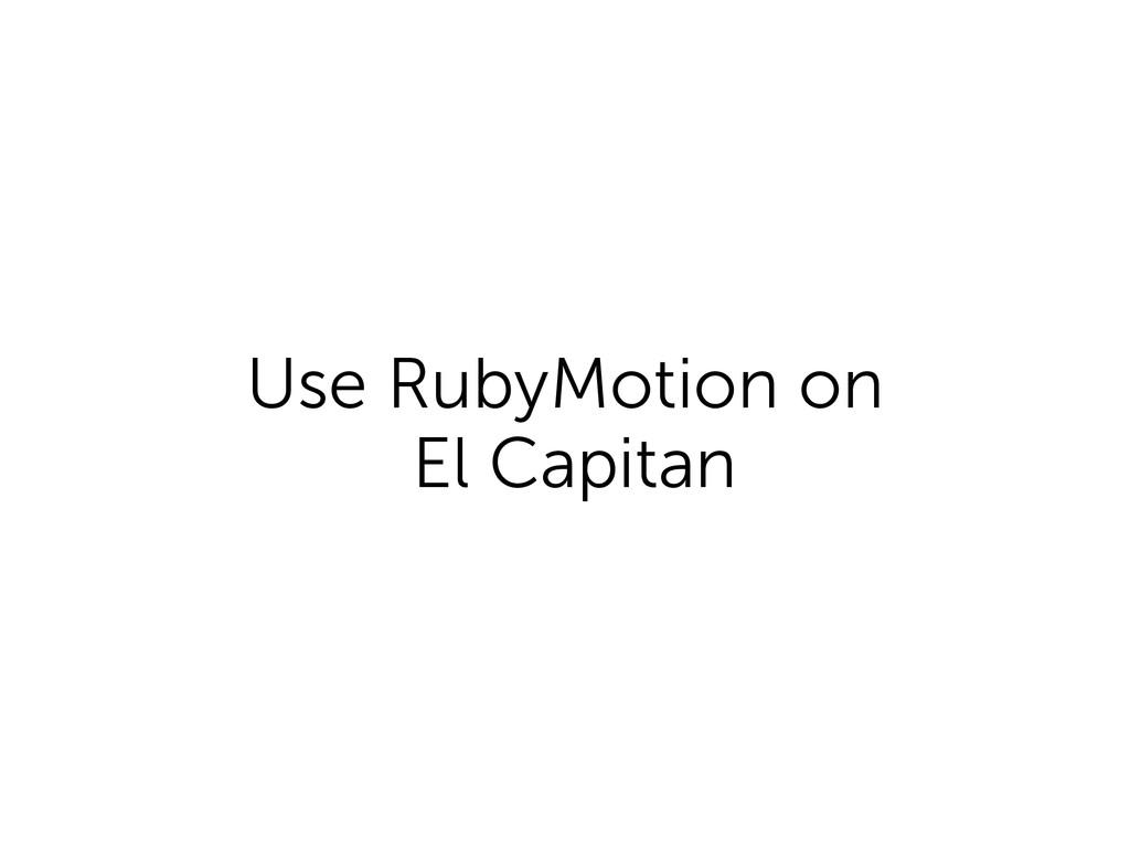 Use RubyMotion on El Capitan