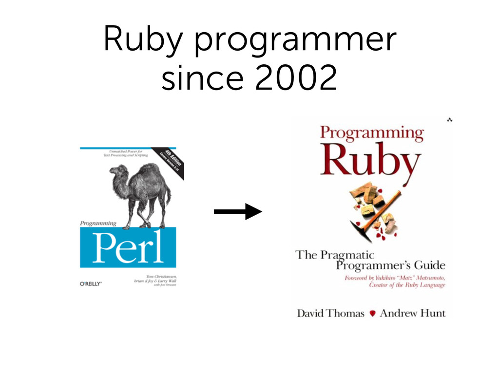 Ruby programmer since 2002