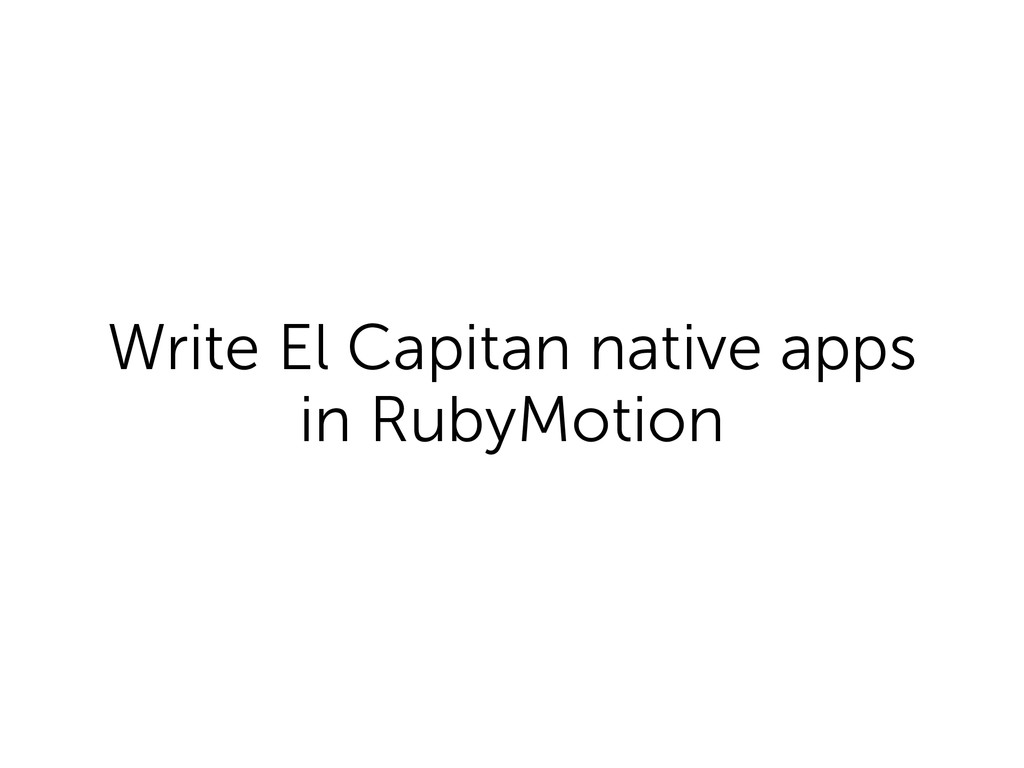 Write El Capitan native apps in RubyMotion