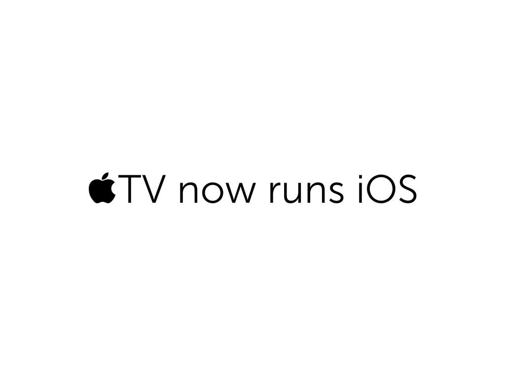 TV now runs iOS