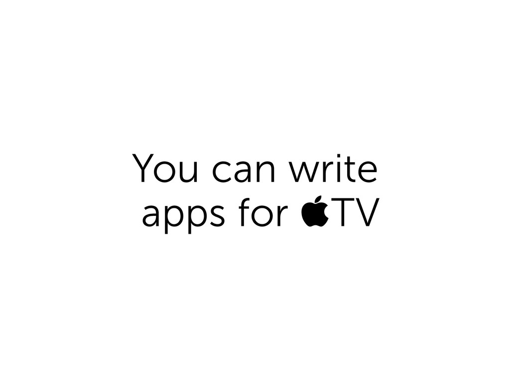 You can write apps for TV
