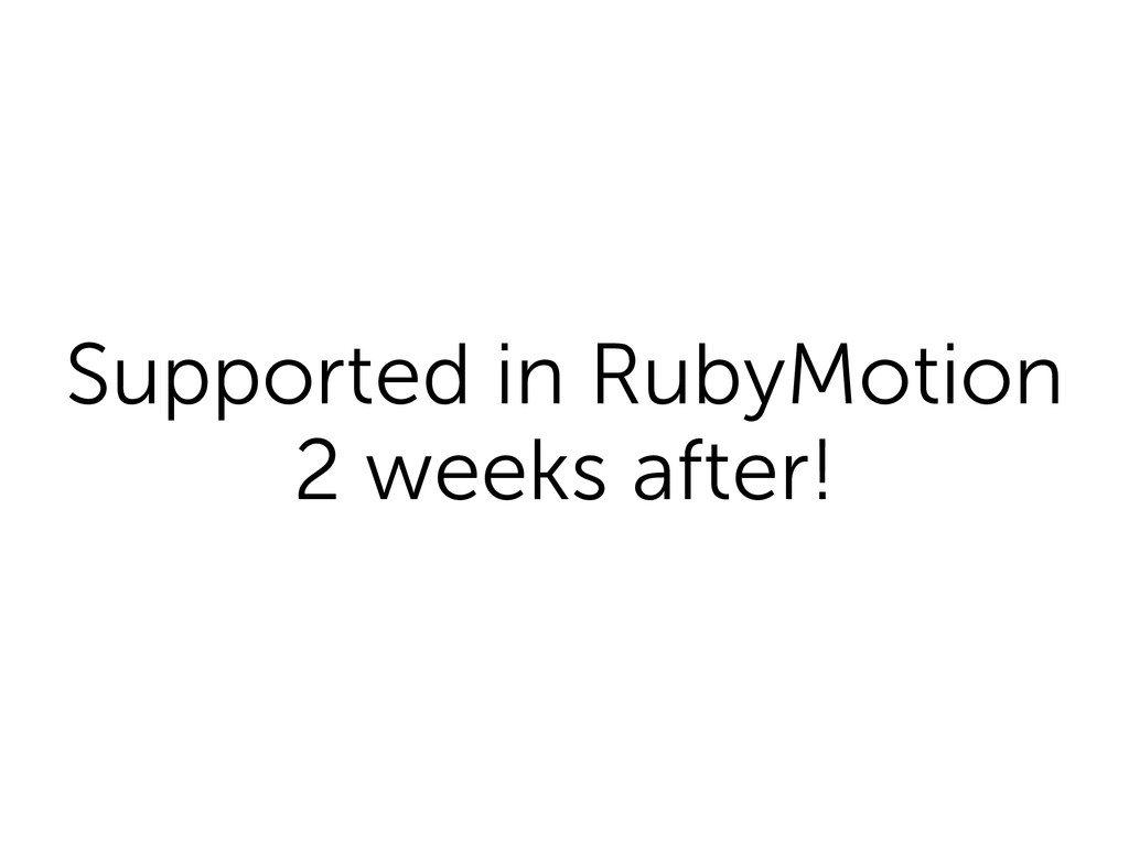 Supported in RubyMotion 2 weeks after!