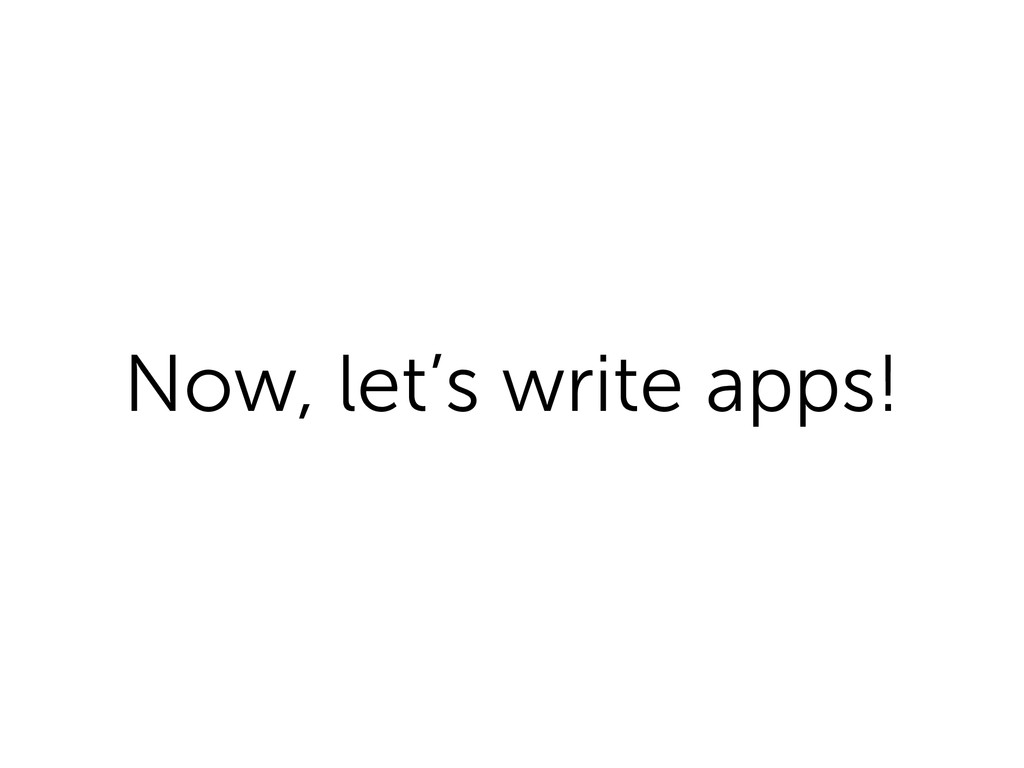 Now, let's write apps!