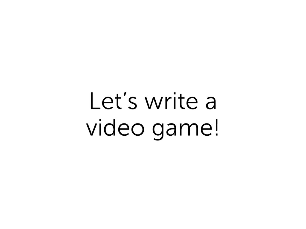Let's write a video game!