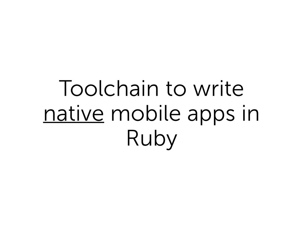 Toolchain to write native mobile apps in Ruby