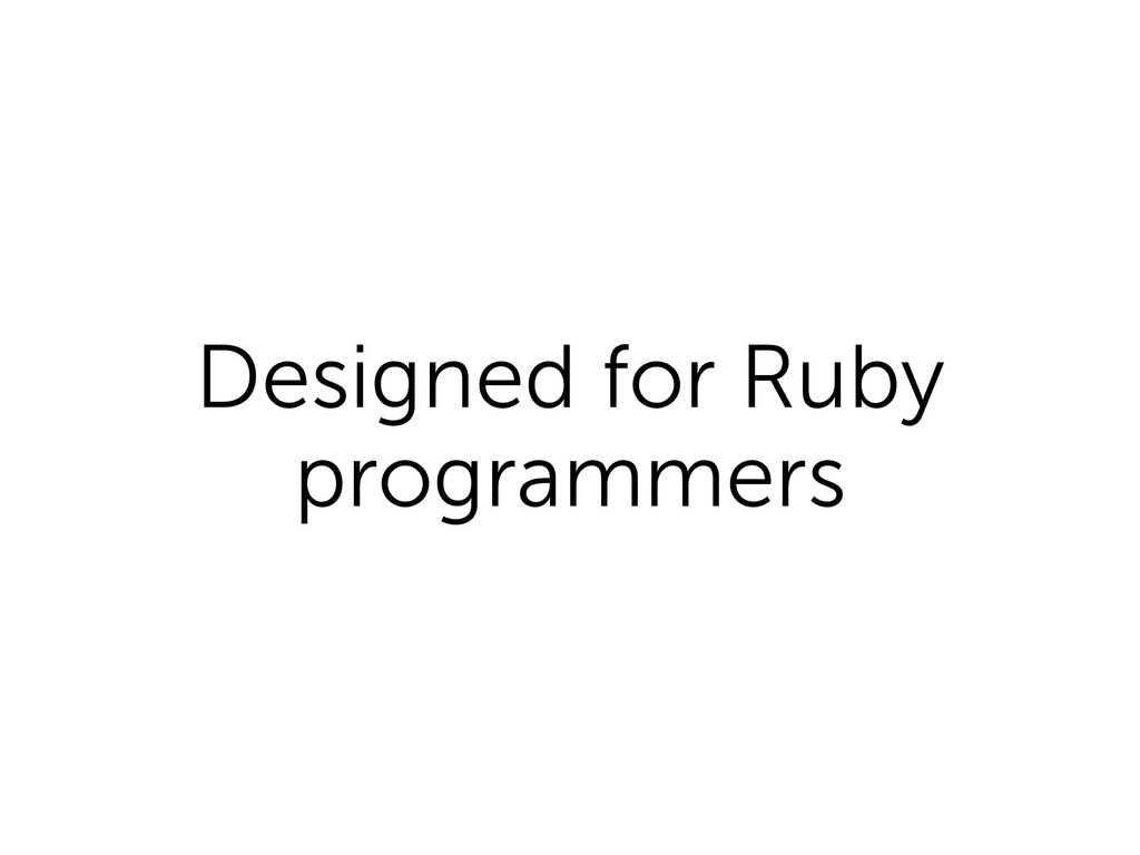 Designed for Ruby programmers