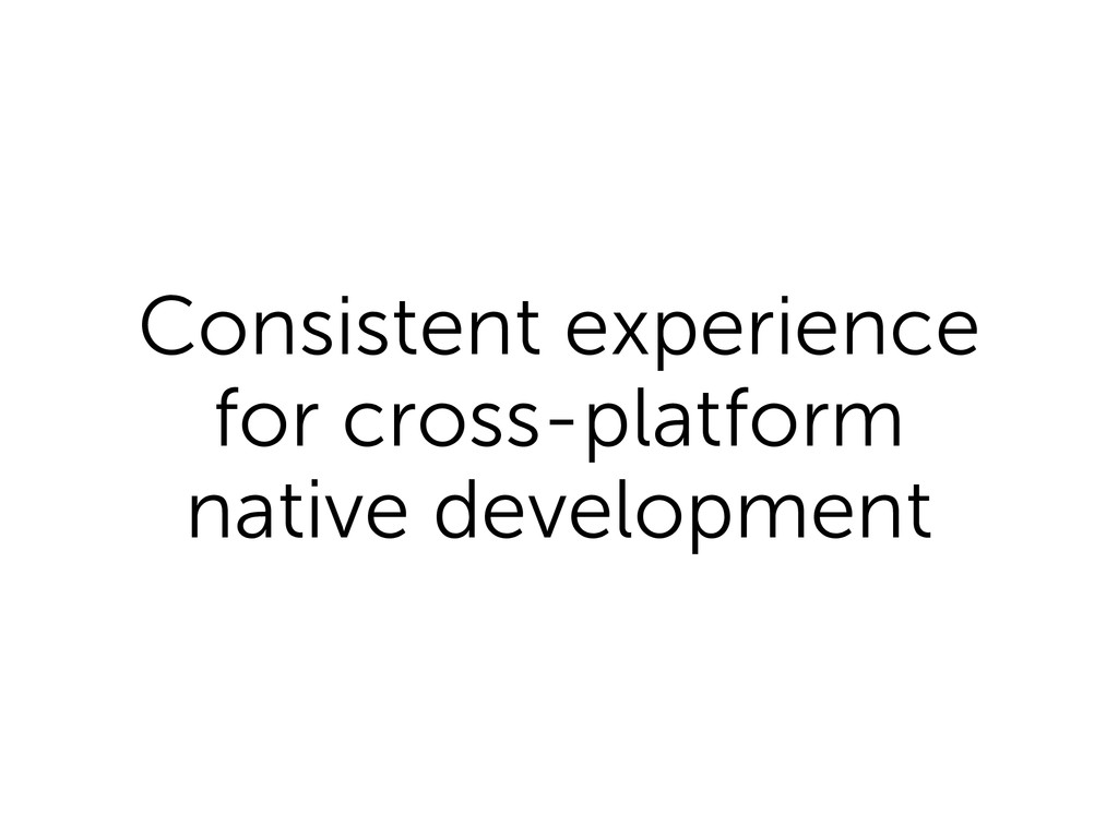 Consistent experience for cross-platform native...