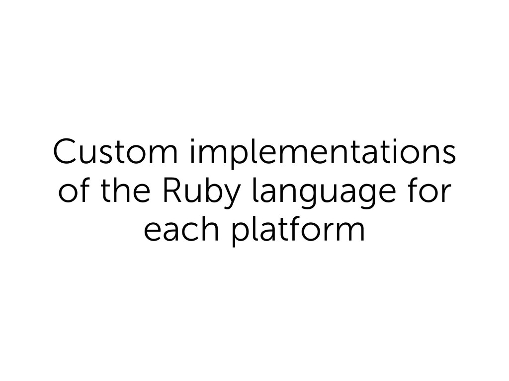 Custom implementations of the Ruby language for...