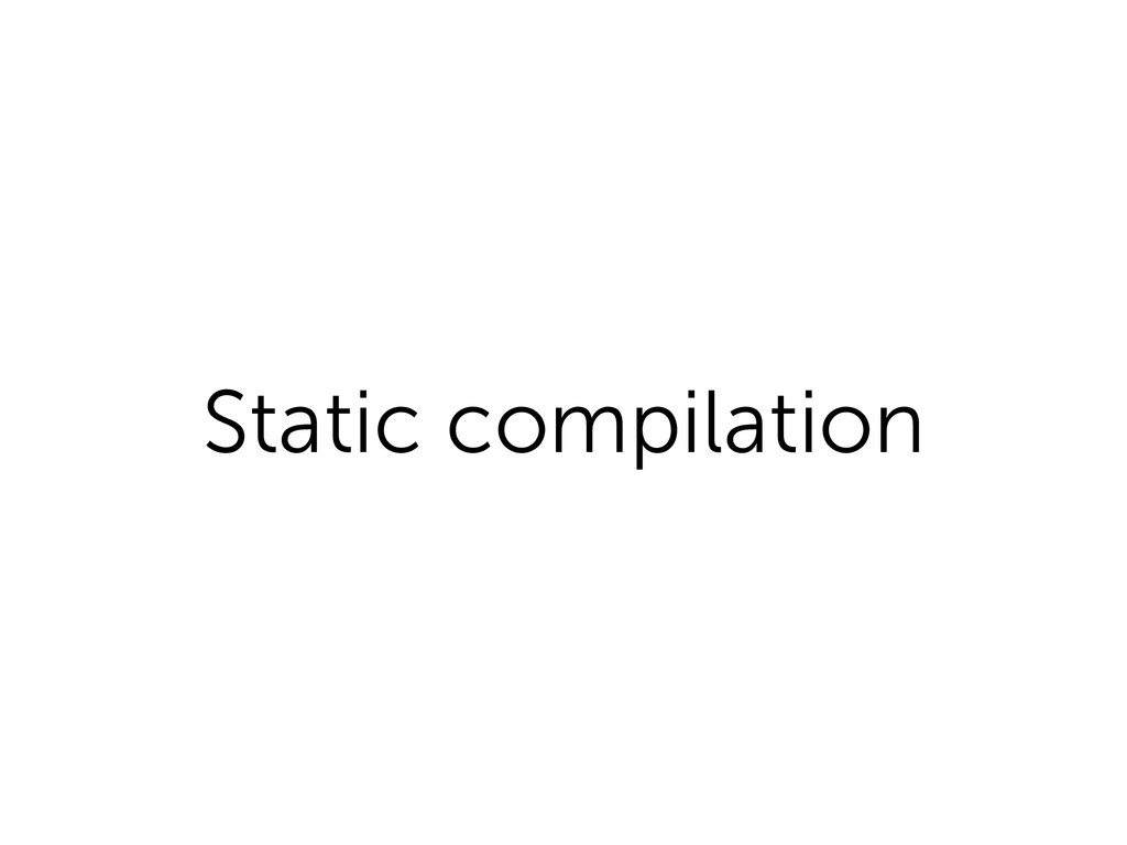 Static compilation